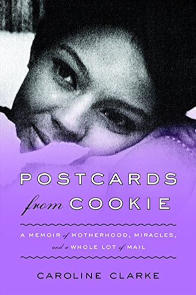 Postcards from Cookie: A Memoir of Motherhood, Miracles, and a Whole Lot of Mail Cover