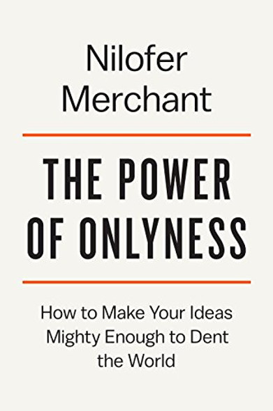 The Power of Onlyness: How to Make Your Ideas Mighty Enough to Dent the World Cover