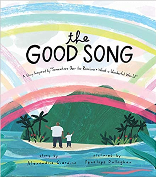 """The Good Song: A Story Inspired by """"Somewhere Over the Rainbow / What a Wonderful World"""" Cover"""
