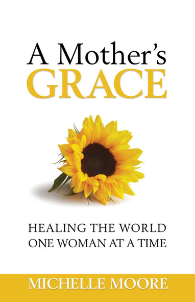 A Mother's Grace: Healing the World, One Woman at a Time Cover