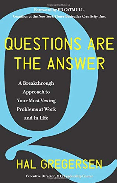 Questions Are the Answer: A Breakthrough Approach to Your Most Vexing Problems at Work and in Life Cover