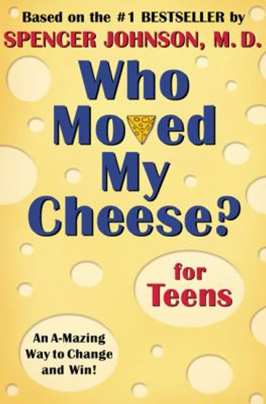 Who Moved My Cheese? for Teens: An A-Mazing Way to Change and Win! Cover