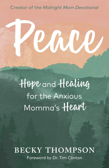 Peace: Hope and Healing for the Anxious Momma's Heart Cover
