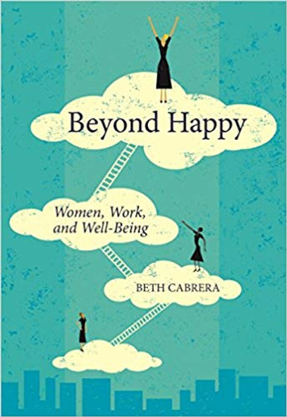 Beyond Happy: Women, Work, and Well-Being Cover