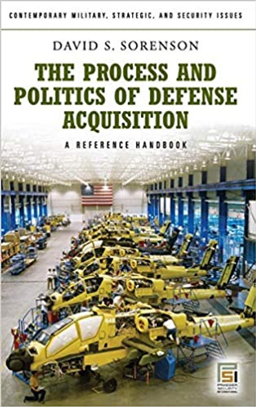 The Process and Politics of Defense Acquisition: A Reference Handbook (Contemporary Military, Strategic, and Security Issues) Cover