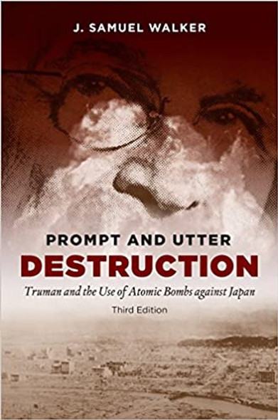 Prompt and Utter Destruction, Third Edition: Truman and the Use of Atomic Bombs against Japan Cover