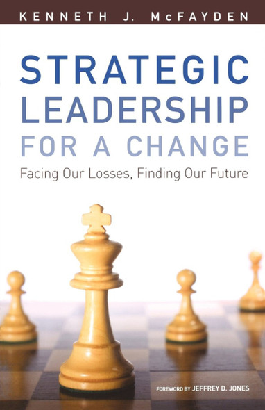 Strategic Leadership for a Change: Facing Our Losses, Finding Our Future Cover