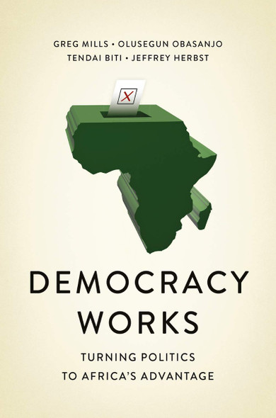 Democracy Works: Re-Wiring Politics to Africa's Advantage Cover