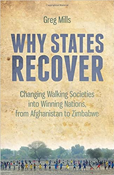 Why States Recover: Changing Walking Societies into Winning Nations, from Afghanistan to Zimbabwe Cover