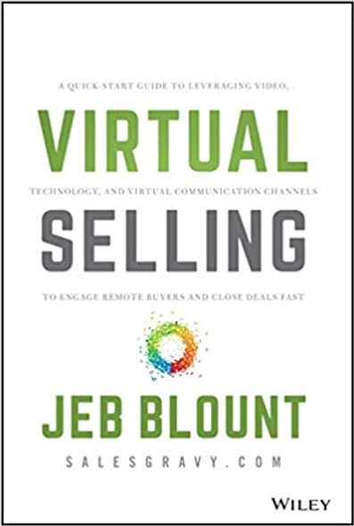 Virtual Selling: A Quick-Start Guide to Leveraging Video, Technology, and Virtual Communication Channels to Engage Remote Buyers and Close Deals Fast Cover