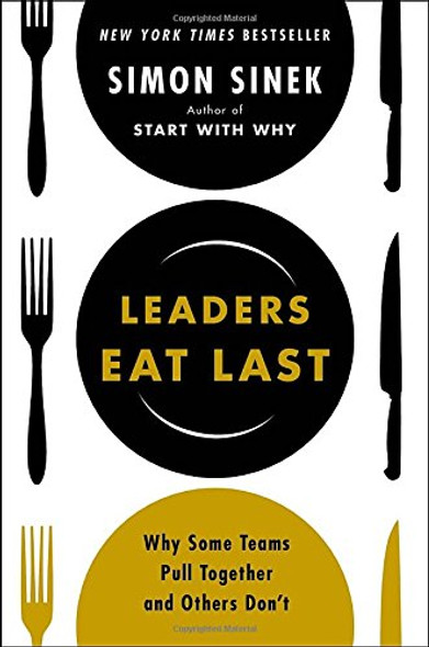 Leaders Eat Last: Why Some Teams Pull Together and Others Don't Cover