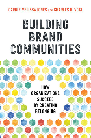 Building Brand Communities: How Organizations Succeed by Creating Belonging Cover
