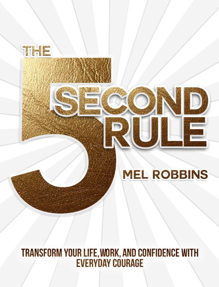 The 5 Second Rule: Transform Your Life, Work, and Confidence with Everyday Courage Cover