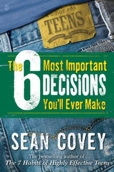 The 6 Most Important Decisions You'll Ever Make: A Guide for Teens Cover