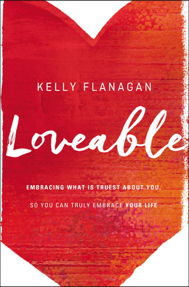 Loveable: Embracing What Is Truest about You, So You Can Truly Embrace Your Life Cover