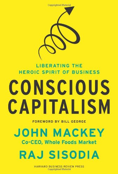 Conscious Capitalism: Liberating the Heroic Spirit of Business Cover