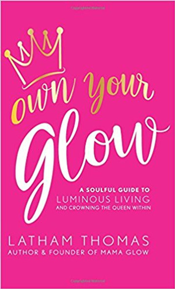 Own Your Glow: A Soulful Guide to Luminous Living and Crowning the Queen Within Cover
