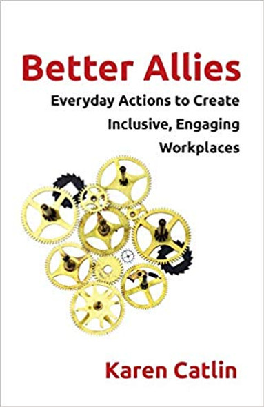 Better Allies: Everyday Actions to Create Inclusive, Engaging Workplaces Cover