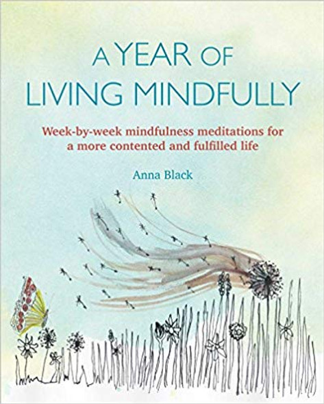 A Year of Living Mindfully: Week-By-Week Mindfulness Meditations for a More Contented and Fulfilled Life Cover