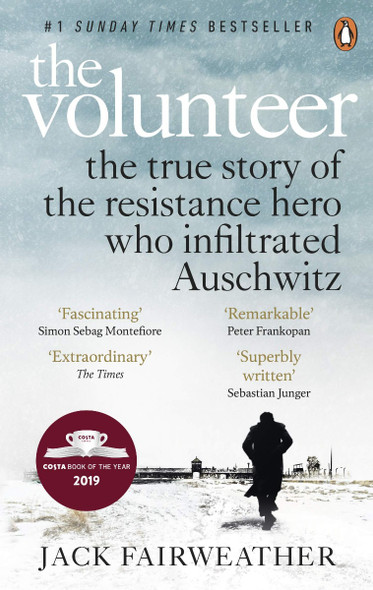 The Volunteer: The True Story of the Resistance Hero Who Infiltrated Auschwitz Cover