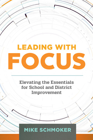 Leading with Focus: Elevating the Essentials for School and District Improvement Cover