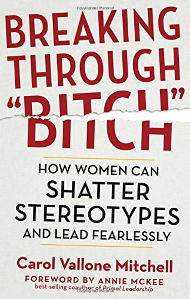 """Breaking Through """"Bitch"""": How Women Can Shatter Stereotypes and Lead Fearlessly Cover"""
