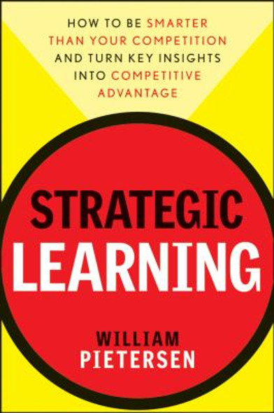 Strategic Learning: How to Be Smarter Than Your Competition and Turn Key Insights into Competitive Advantage Cover