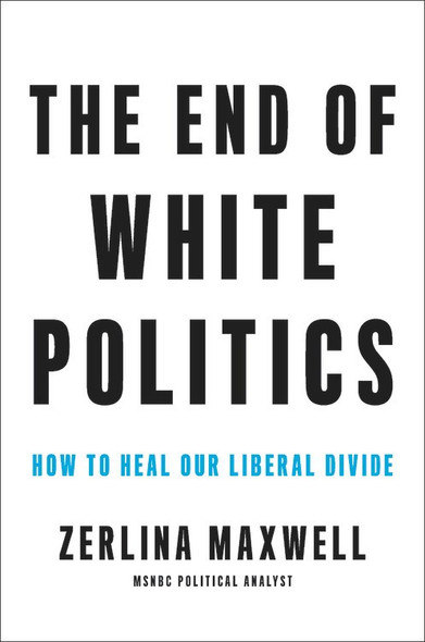 The End of White Politics: How to Heal Our Liberal Divide Cover
