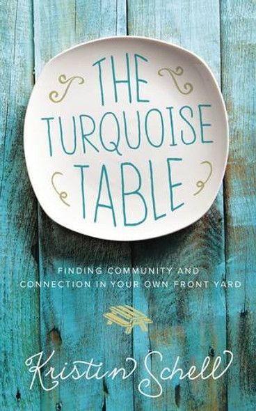 The Turquoise Table: Finding Community and Connection in Your Own Front Yard Cover