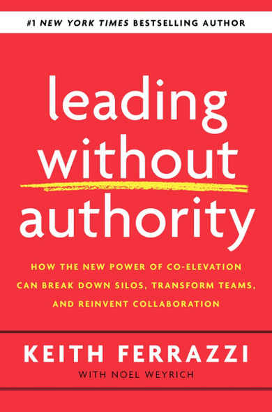 Leading Without Authority: How the New Power of Co-Elevation Can Break Down Silos, Transform Teams, and Reinvent Collaboration Cover