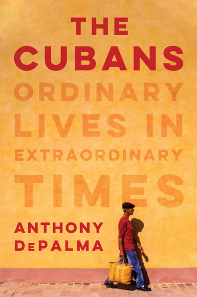 The Cubans: Ordinary Lives in Extraordinary Times Cover