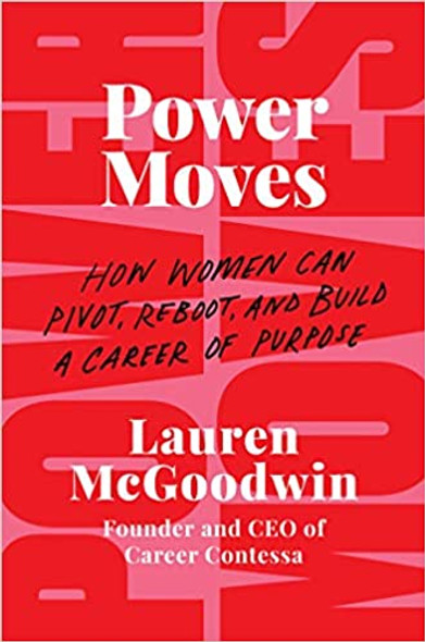 Power Moves: How Women Can Pivot, Reboot, and Build a Career of Purpose Cover