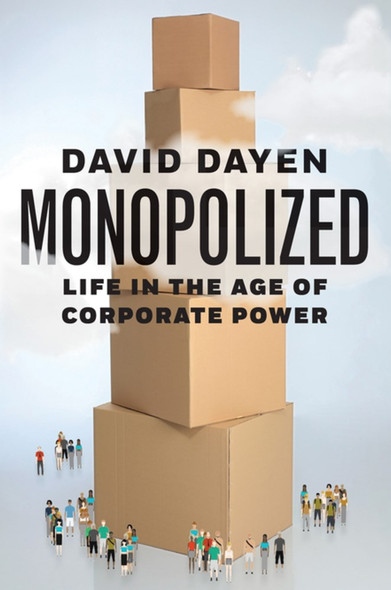 Monopolized: Life in the Age of Corporate Power Cover