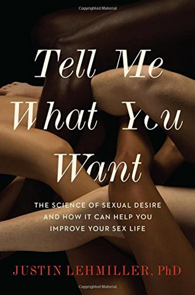 Tell Me What You Want: The Science of Sexual Desire and How It Can Help You Improve Your Sex Life Cover