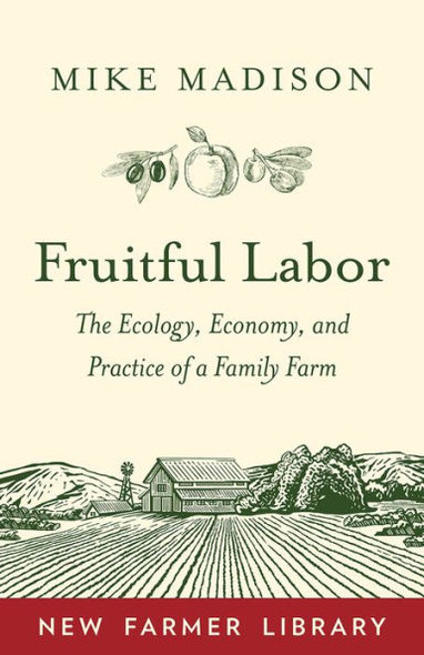 Fruitful Labor: The Ecology, Economy, and Practice of a Family Farm Cover