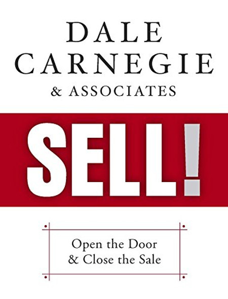Dale Carnegie & Associates' Sell!: Open the Door and Close the Sale Cover