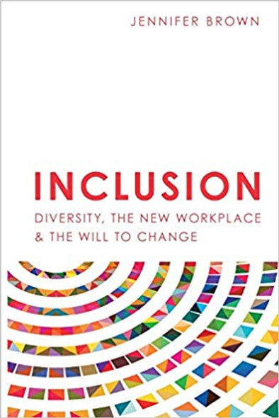 Inclusion: Diversity, The New Workplace & The Will To Change Cover