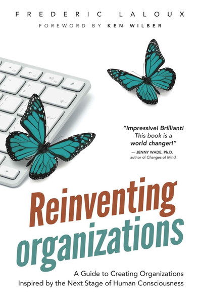 Reinventing Organizations: A Guide to Creating Organizations Inspired by the Next Stage of Human Consciousness Cover