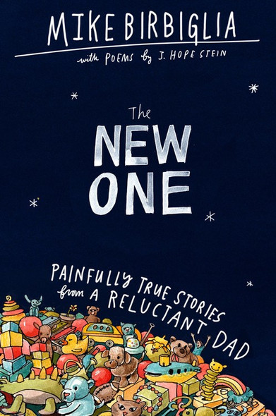 The New One: Painfully True Stories from a Reluctant Dad Cover