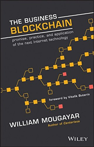 The Business Blockchain: Promise, Practice, and Application of the Next Internet Technology Cover