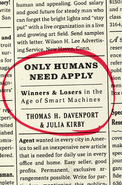 Only Humans Need Apply: Winners and Losers in the Age of Smart Machines Cover