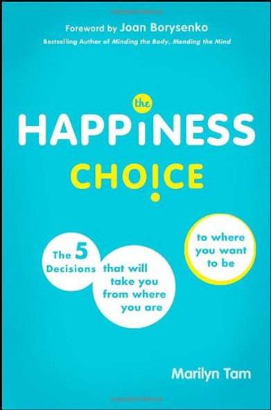 The Happiness Choice: The Five Principles That Will Take You from Where You Are to Where You Want to Be Cover