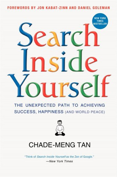 Search Inside Yourself: The Unexpected Path to Achieving Success, Happiness (and World Peace) Cover