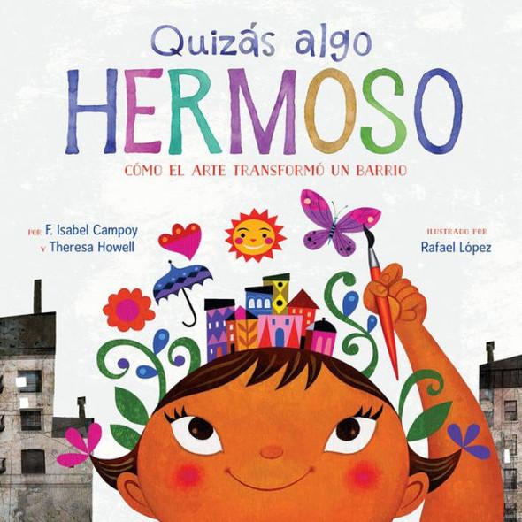 Quiz‡s Algo Hermoso: C—mo el Arte Transform— un Barrio = Maybe Something Beautiful Cover