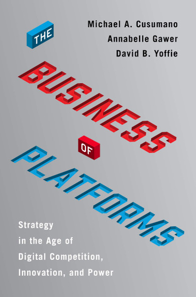 The Business of Platforms: Strategy in the Age of Digital Competition, Innovation, and Power Cover