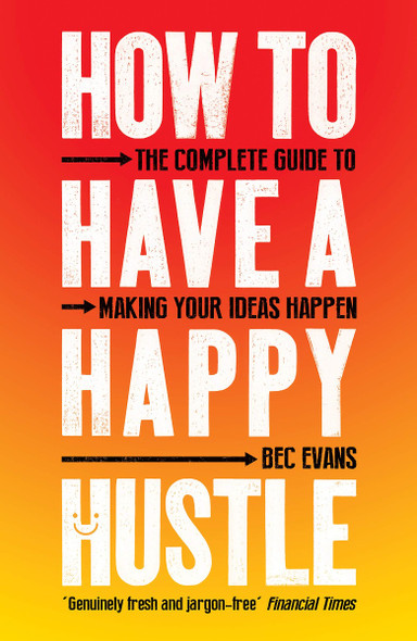 How to Have a Happy Hustle: The Complete Guide to Making Your Ideas Happen Cover