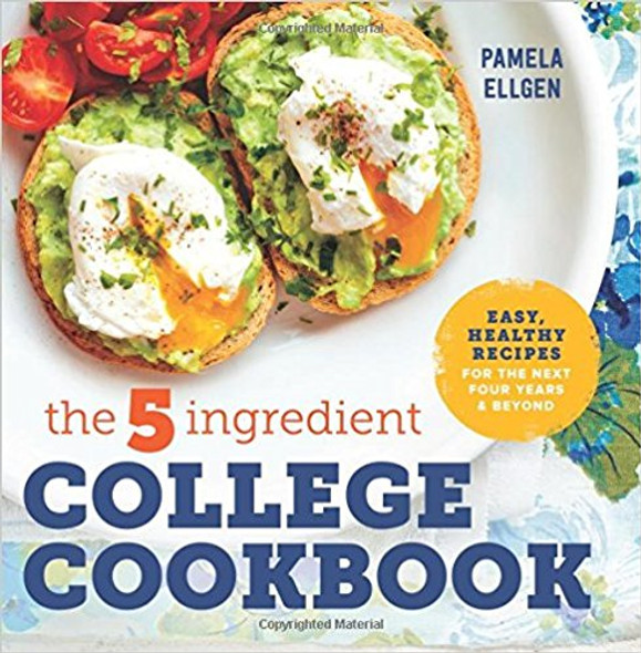 The 5-Ingredient College Cookbook: Easy, Healthy Recipes for the Next Four Years & Beyond Cover