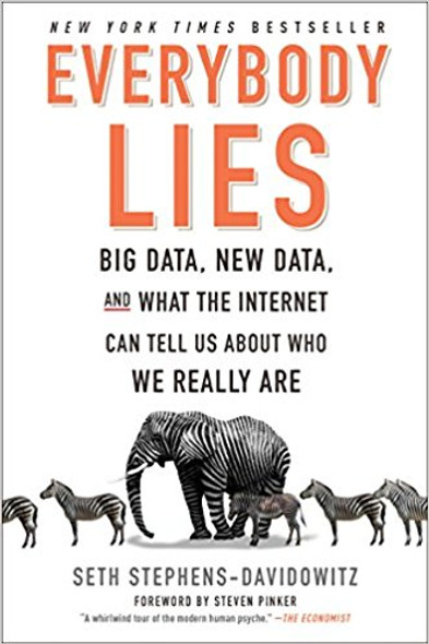 Everybody Lies: Big Data, New Data, and What the Internet Can Tell Us about Who We Really Are Cover