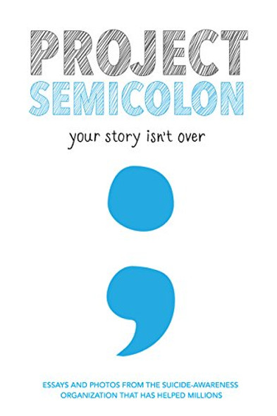 Project Semicolon: Your Story Isn't Over Cover