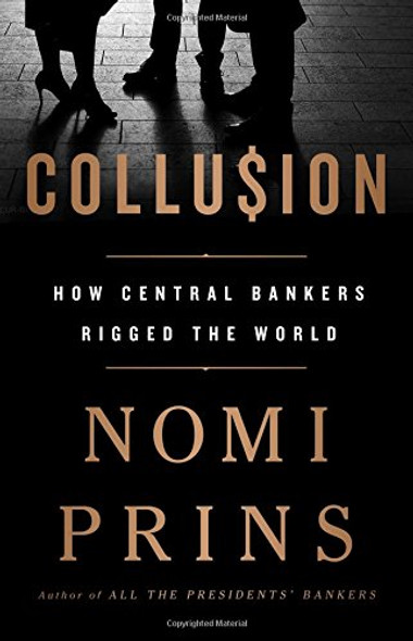 Collusion: How Central Bankers Rigged the World Cover